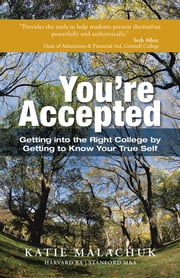 You're Accepted - Getting into the Right College by Getting to Know Your True Self ebook by Katie Malachuk