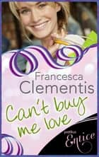 Can't Buy Me Love eBook by Francesca Clementis
