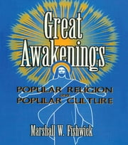 Great Awakenings - Popular Religion and Popular Culture ebook by Frank Hoffmann,Marshall Fishwick,Beulah B Ramirez