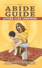 The Abide Guide ebook by Oliver Benjamin,Dwayne Eutsey
