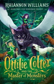 The Narroway Trilogy #2: Ottilie Colter and the Master of Monsters ebook by Williams, Rhiannon