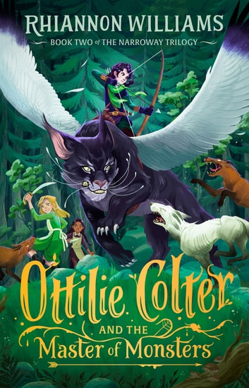 The Narroway Trilogy #2: Ottilie Colter and the Master of Monsters ebook by Williams,Rhiannon