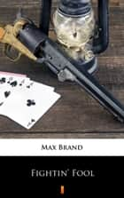 Fightin' Fool ebook by Max Brand