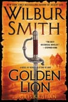 Golden Lion ebook by Wilbur Smith,Giles Kristian