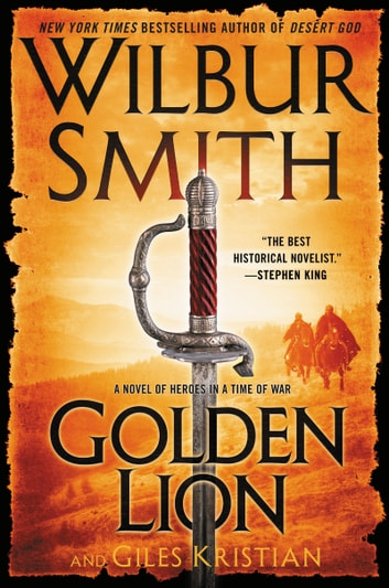 Golden Lion - A Novel of Heroes in a Time of War ebook by Wilbur Smith,Giles Kristian