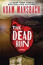The Dead Run - A Novel ebook by Adam Mansbach