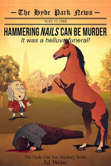 Hammering Nails Can Be Murder: It Was a Helluva Funeral - First in The Hyde Park Inn Mystery Series ebook by Ed Weiss