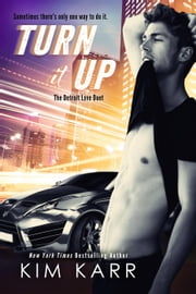 Turn it Up - The Detroit Love Duet, #2 ebook by Kim Karr