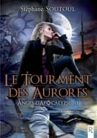 Anges d'apocalypse, Tome 1 - Le tourment des aurores ebook by