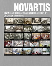 Novartis - How a leader in healthcare was created out of Ciba, Geigy and Sandoz ebook by Novartis Pharmaceuticals
