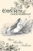 Contes merveilleux - Tome II - ( Edition intégrale ) ebook by Hans Christian Andersen