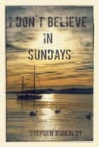 I Don't Believe In Sundays ebook by Stephen Kirkaldy