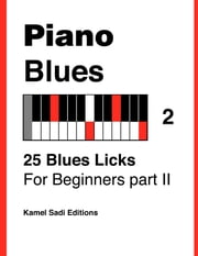 Piano Blues Vol. 2 - 25 Blues Licks For Beginners part II ebook by Kamel Sadi