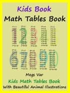 Kids Math Tables Book: Teach Math Tables To Your Kids ebook by Megs Var