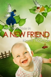 A New Friend - Book 1 in the Pixie and Dixie series ebook by Norm Thomas