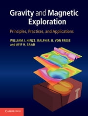 Gravity and Magnetic Exploration - Principles, Practices, and Applications ebook by Professor William J. Hinze,Professor Ralph R. B. von Frese,Dr Afif H. Saad