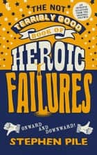 The Not Terribly Good Book of Heroic Failures ebook by Stephen Pile