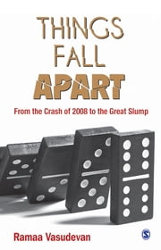 Things Fall Apart - From the Crash of 2008 to the Great Slump ebook by Ramaa Vasudevan