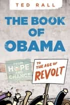 The Book of Obama - From Hope and Change to the Age of Revolt ebook by Ted Rall