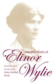 Selected Works of Elinor Wylie ebook by Evelyn Helmick Hively