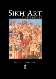 Sikh Art and Literature ebook by Kerry Brown