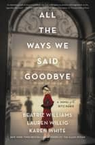All the Ways We Said Goodbye - A Novel of the Ritz Paris ebook by