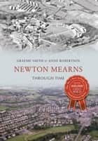 Newton Mearns Through Time ebook by Graeme Smith, Anne Robertson