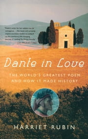 Dante in Love - The World's Greatest Poem and How It Made History ebook by Harriet Rubin