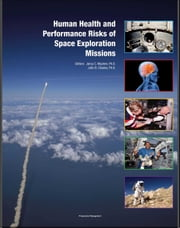 Human Health and Performance Risks of Space Exploration Missions: Evidence Reviewed by the NASA Human Research Program - Radiation and Cancer, Behavioral Health, EVA, Spacesuits (NASA SP-2009-3405) ebook by Progressive Management