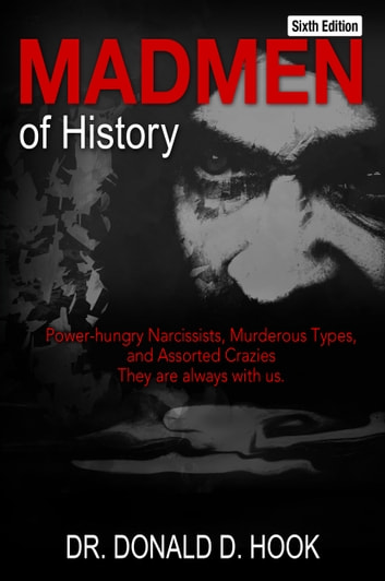 Madmen of History, Sixth Edition ebook by Dr. Donald D. Hook