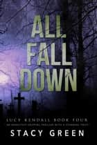All Fall Down (A Lucy Kendall Thriller) eBook by Stacy Green