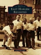 East Harlem Revisited ebook by Christopher Bell