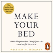 Make Your Bed - Small things that can change your life... and maybe the world audiobook by Admiral William H. McRaven