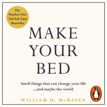 Make Your Bed - Small things that can change your life and maybe the world audiobook by Admiral William H. McRaven