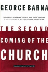 The Second Coming of the Church, eBook ebook by George Barna