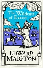 The Wildcats of Exeter - A gripping medieval mystery from the bestselling author ebook by Edward Marston
