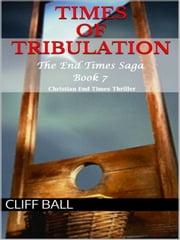 Times of Tribulation - Christian End Times Thriller ebook by Cliff Ball