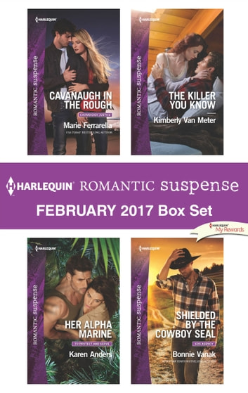 Harlequin Romantic Suspense February 2017 Box Set - Cavanaugh in the Rough\Her Alpha Marine\The Killer You Know\Shielded by the Cowboy SEAL ebook by Marie Ferrarella,Karen Anders,Kimberly Van Meter,Bonnie Vanak