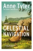 Celestial Navigation ebook by Anne Tyler