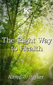 The Right Way to Health ebook by Alfred J. Parker