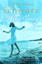 All Is Vanity ebook by Christina Schwarz