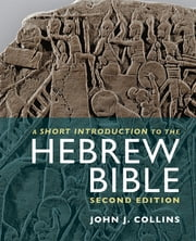 A Short Introduction to the Hebrew Bible ebook by John J. Collins