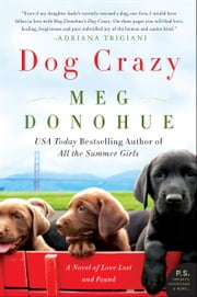 Dog Crazy - A Novel of Love Lost and Found ebook by Meg Donohue