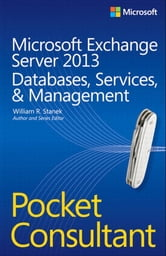 Microsoft Exchange Server 2013 Pocket Consultant Databases, Services, & Management ebook by William Stanek