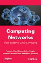 Computing Networks - From Cluster to Cloud Computing ebook by Pascale Vicat-Blanc, Brice Goglin, Romaric Guillier,...