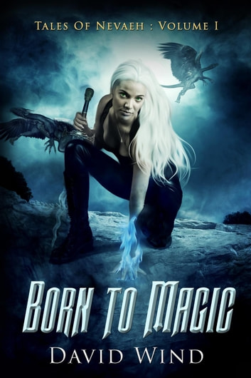Born To Magic - Tales Of Nevaeh, #1 ebook by David Wind