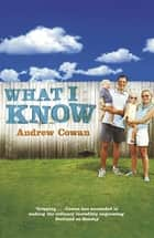 What I Know eBook by Andrew Cowan