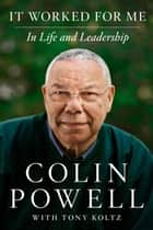 It Worked for Me: In Life and Leadership - In Life and Leadership ebook by Colin Powell, Tony Koltz