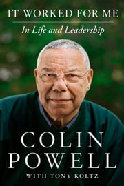It Worked for Me: In Life and Leadership - In Life and Leadership ebook by Colin Powell,Tony Koltz