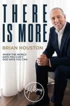 There Is More - When the World Says You Can't, God Says You Can ebook by Brian Houston